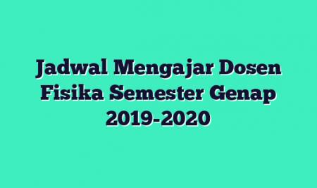 Jadwal Mengajar Dosen Fisika Semester Genap 2019-2020