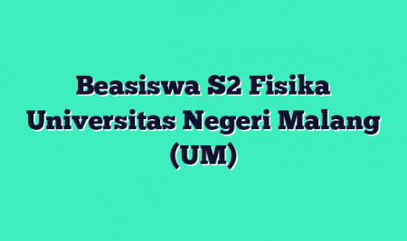 Beasiswa S2 Fisika Universitas Negeri Malang (UM)