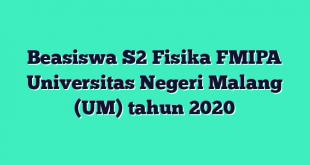Beasiswa S2 Fisika FMIPA Universitas Negeri Malang (UM) tahun 2020