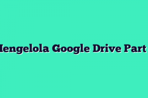 Mengelola Google Drive Part 2