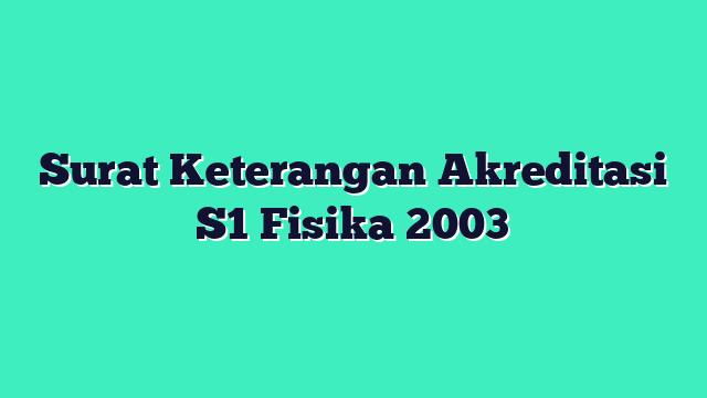 Surat Keterangan Akreditasi S1 Fisika 2003