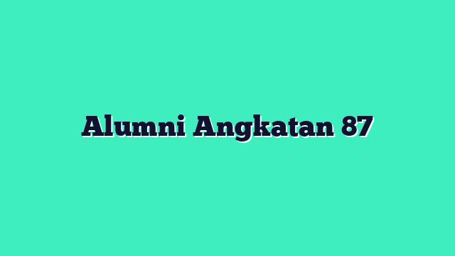 Alumni Angkatan 87
