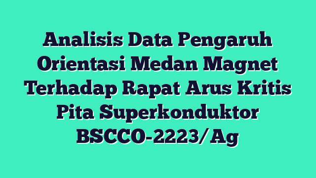 Analisis Data Pengaruh Orientasi Medan Magnet Terhadap Rapat Arus Kritis Pita Superkonduktor BSCCO-2223/Ag