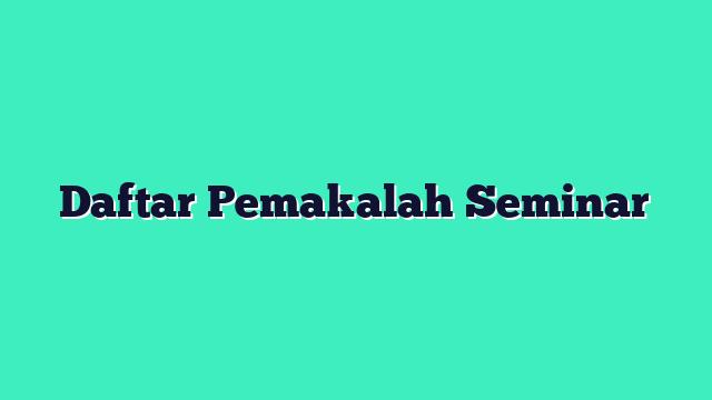 Daftar Pemakalah Seminar