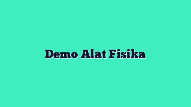Demo Alat Fisika