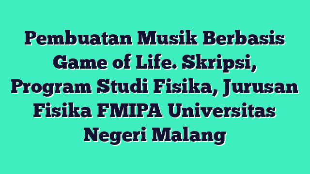 Pembuatan Musik Berbasis Game of Life. Skripsi, Program Studi Fisika, Jurusan Fisika FMIPA Universitas Negeri Malang