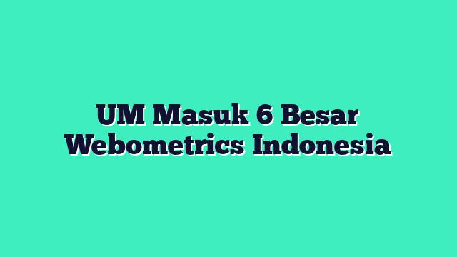 UM Masuk 6 Besar Webometrics Indonesia