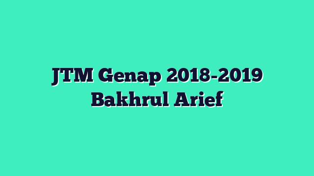 JTM Genap 2018-2019 Bakhrul Arief