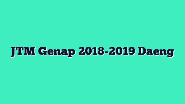JTM Genap 2018-2019 Daeng