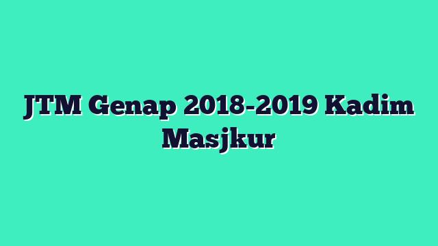 JTM Genap 2018-2019 Kadim Masjkur