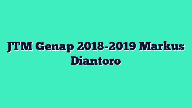 JTM Genap 2018-2019 Markus Diantoro
