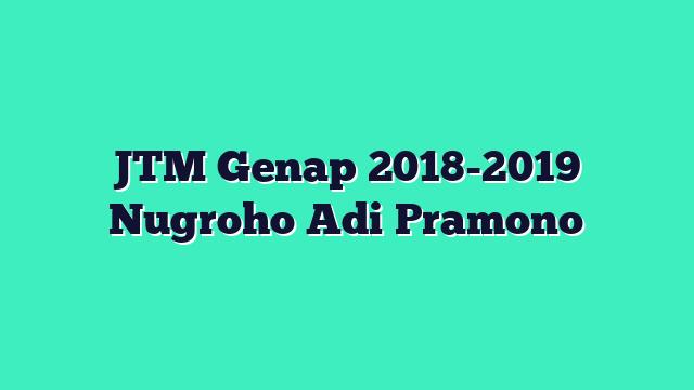 JTM Genap 2018-2019 Nugroho Adi Pramono