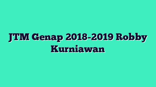 JTM Genap 2018-2019 Robby Kurniawan