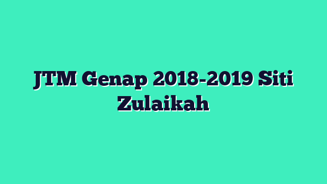 JTM Genap 2018-2019 Siti Zulaikah
