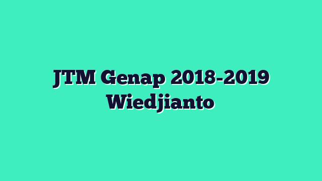 JTM Genap 2018-2019 Wiedjianto