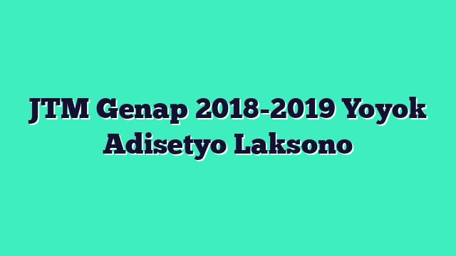JTM Genap 2018-2019 Yoyok Adisetyo Laksono