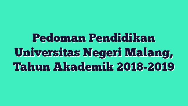 Pedoman Pendidikan Universitas Negeri Malang, Tahun Akademik 2018-2019